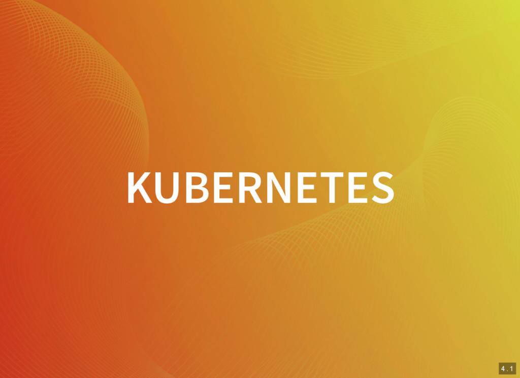 3 . 8 4 . 1 KUBERNETES