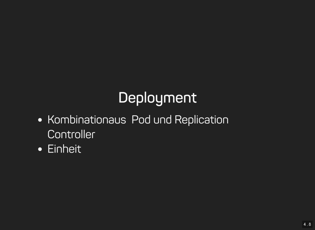 4 . 8 Deployment Kombination aus Pod und Replic...