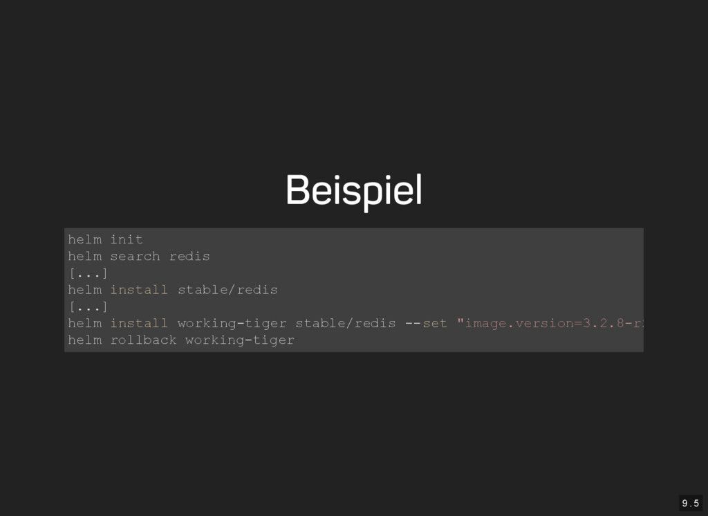 9 . 5 Beispiel helm init helm search redis [......