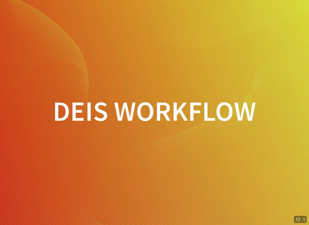 12 . 1 DEIS WORKFLOW
