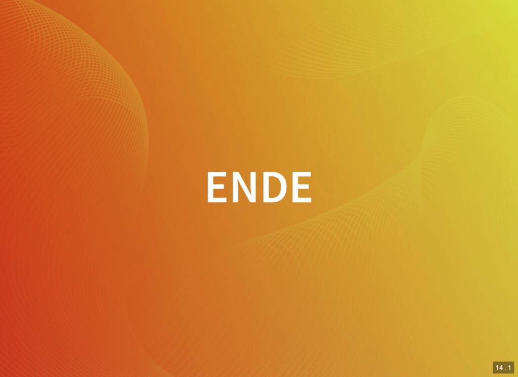 14 . 1 ENDE