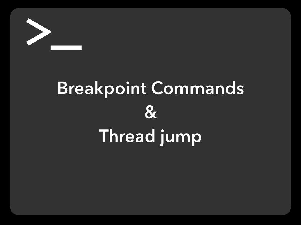 Breakpoint Commands & Thread jump