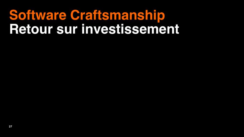 27 Software Craftsmanship Retour sur investisse...