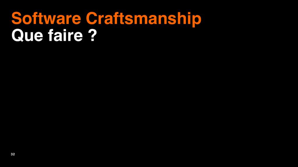 32 Software Craftsmanship Que faire ?