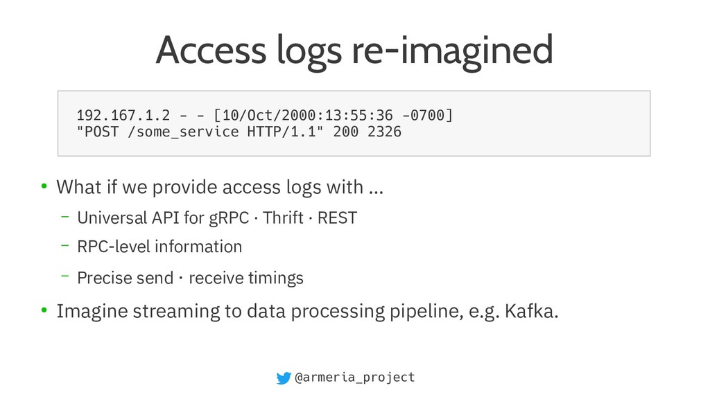 @armeria_project Access logs re-imagined ● What...
