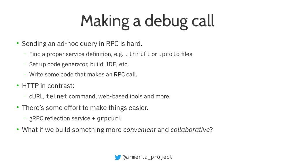 @armeria_project Making a debug call ● Sending ...
