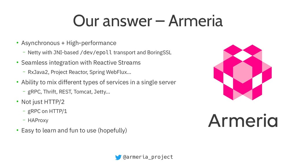 @armeria_project Our answer – Armeria ● Asynchr...