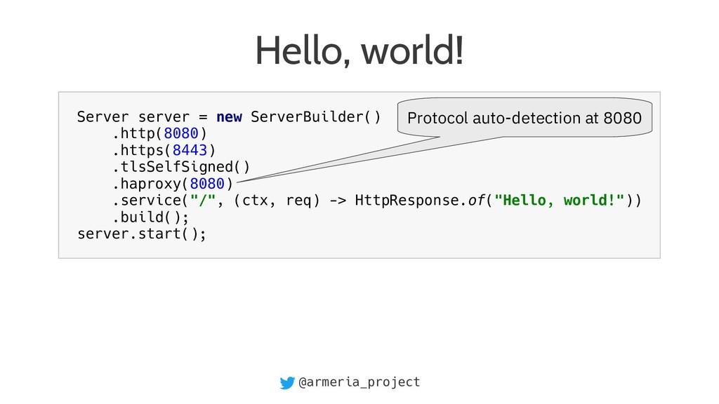 @armeria_project Hello, world! Server server = ...
