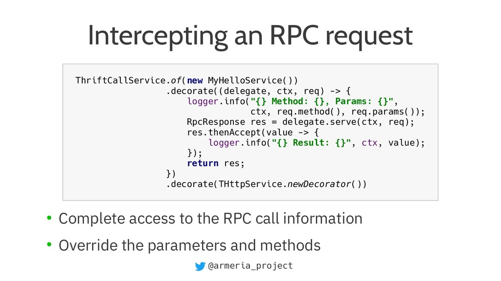 @armeria_project Intercepting an RPC request ● ...