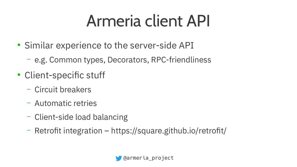@armeria_project Armeria client API ● Similar e...