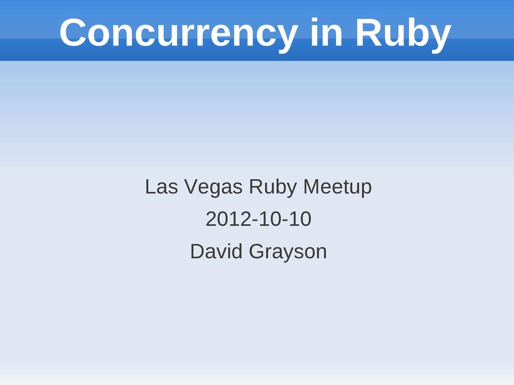 Concurrency in Ruby Las Vegas Ruby Meetup 2012-...