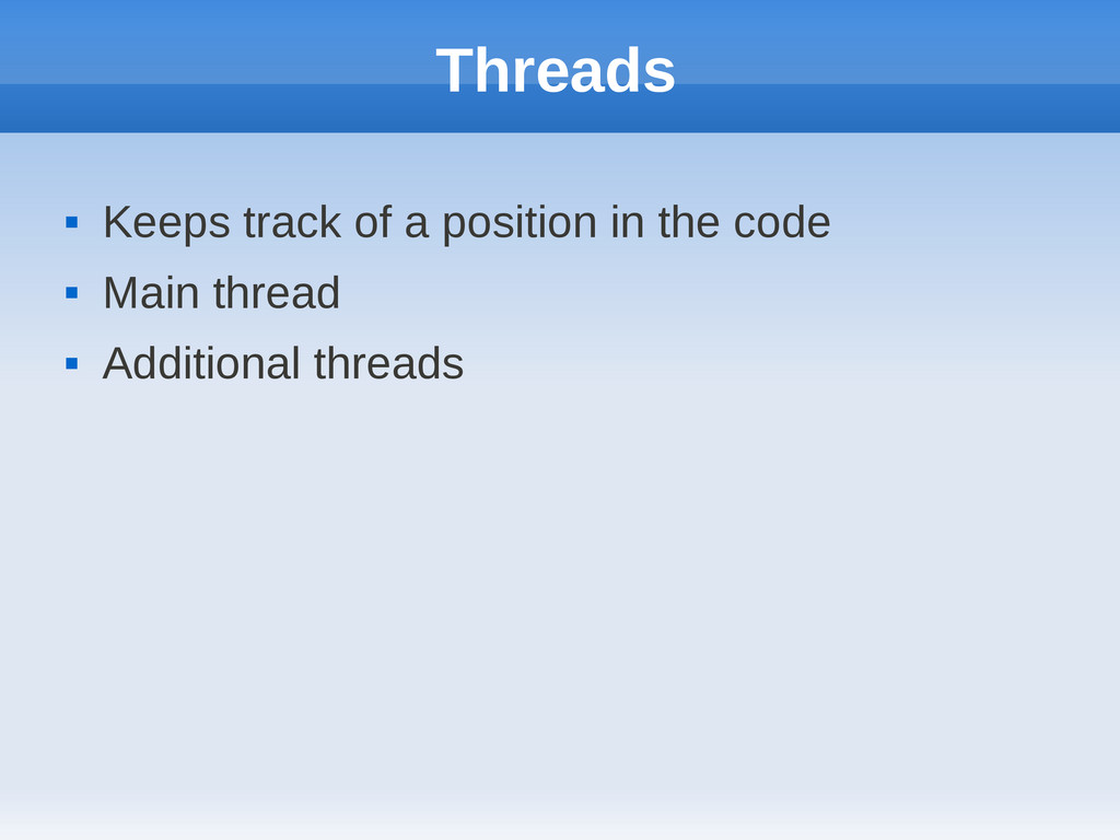 Threads  Keeps track of a position in the code...