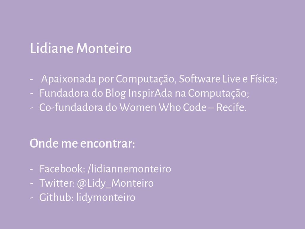 Lidiane Monteiro - Apaixonada por Computação, S...