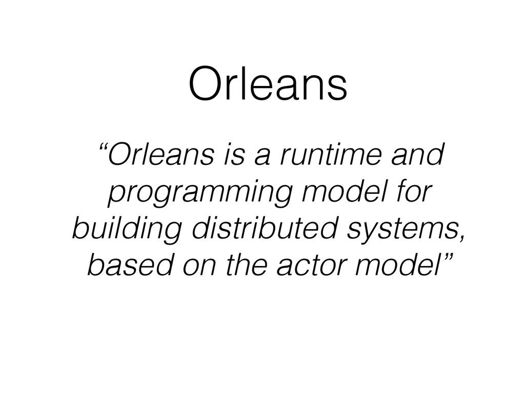 """Orleans """"Orleans is a runtime and programming m..."""