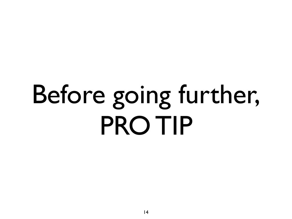Before going further, PRO TIP 14