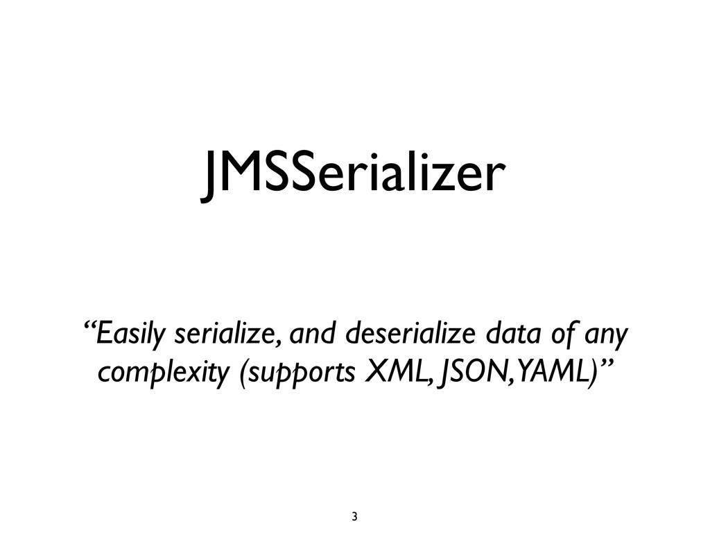 "JMSSerializer ""Easily serialize, and deserializ..."