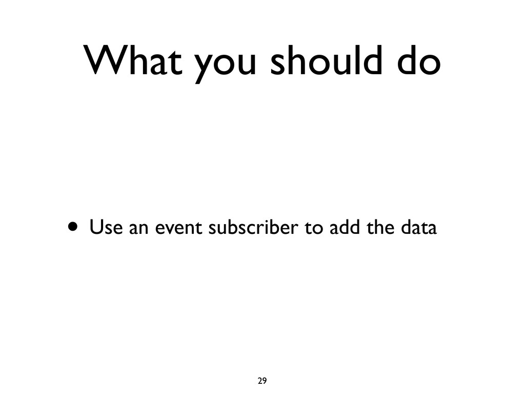 What you should do • Use an event subscriber to...