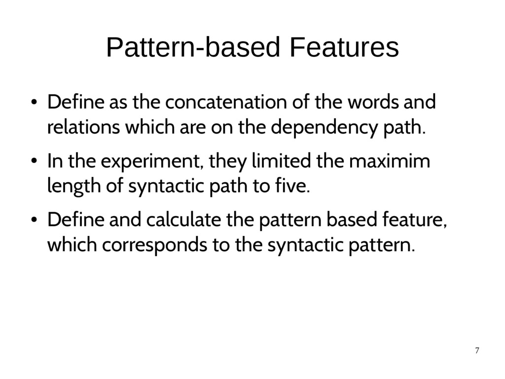 7 Pattern-based Features ● Define as the concat...