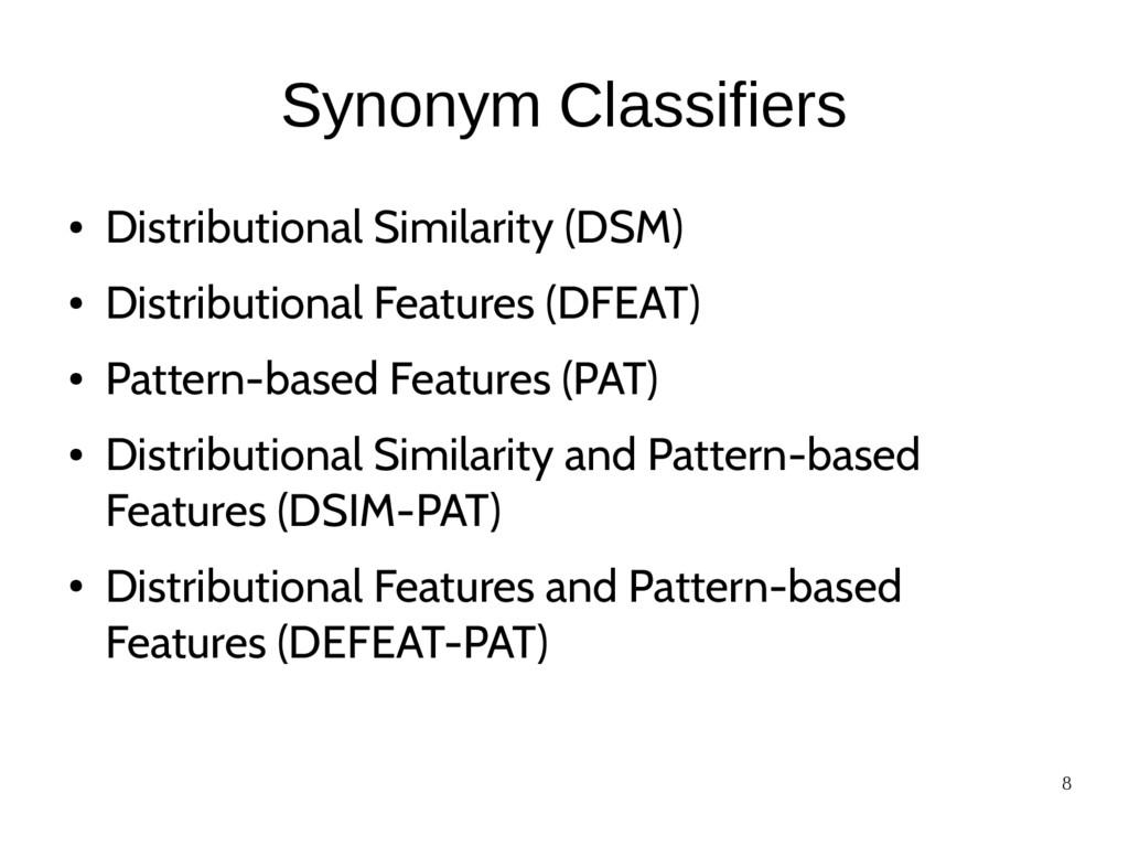 8 Synonym Classifiers ● Distributional Similari...