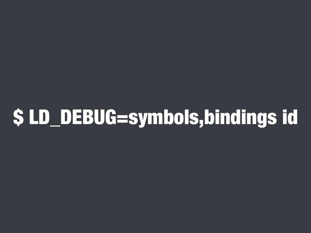 $ LD_DEBUG=symbols,bindings id