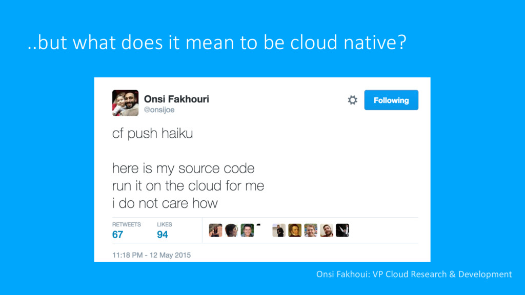..but what does it mean to be cloud native? Ons...