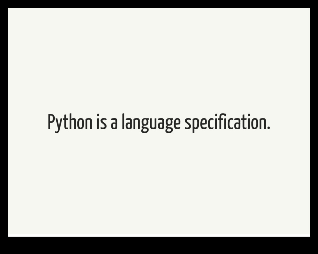 Python is a language specification.