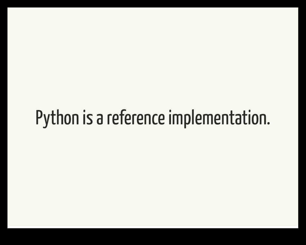 Python is a reference implementation.