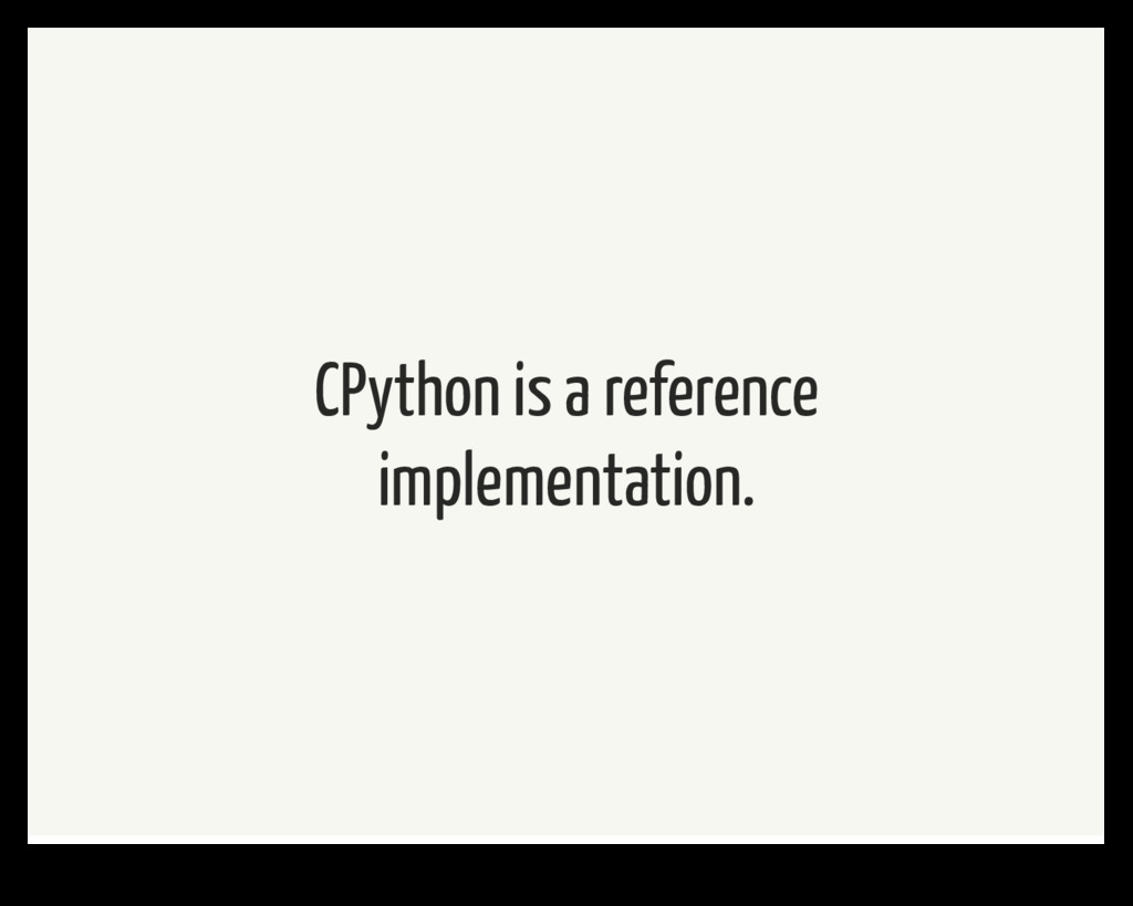 CPython is a reference implementation.