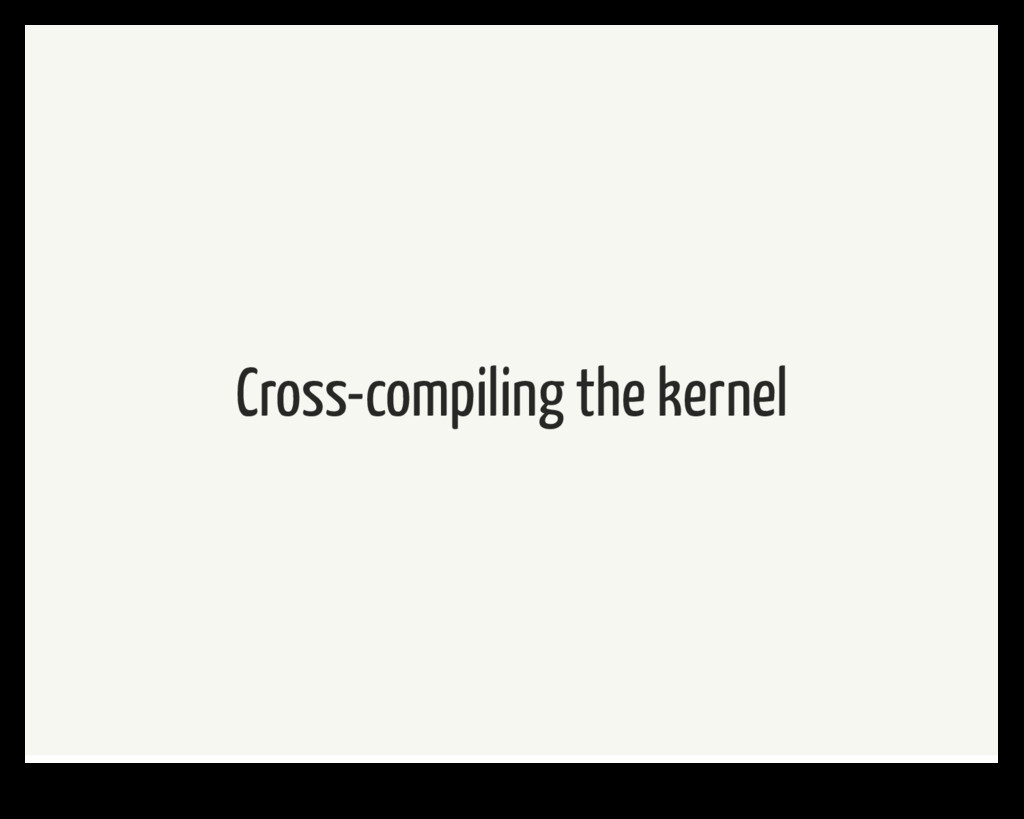 Cross-compiling the kernel
