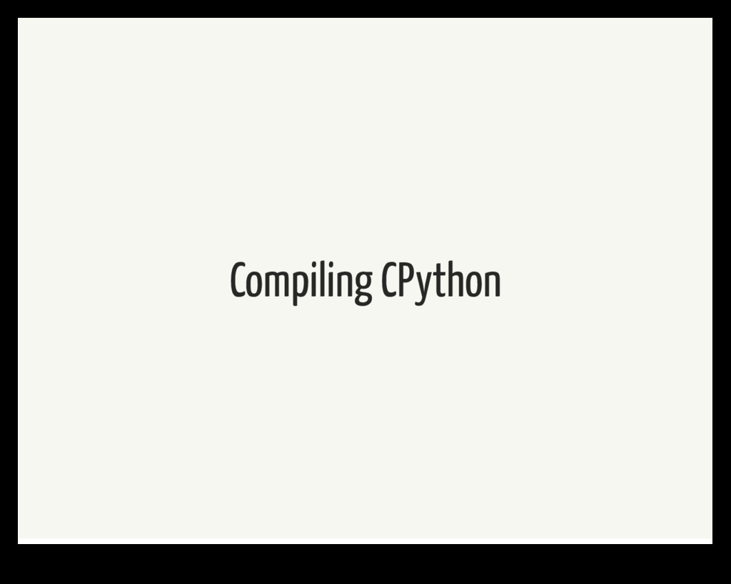 Compiling CPython