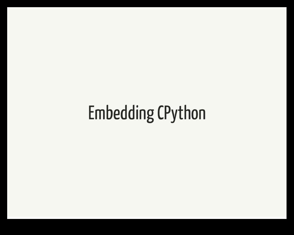 Embedding CPython