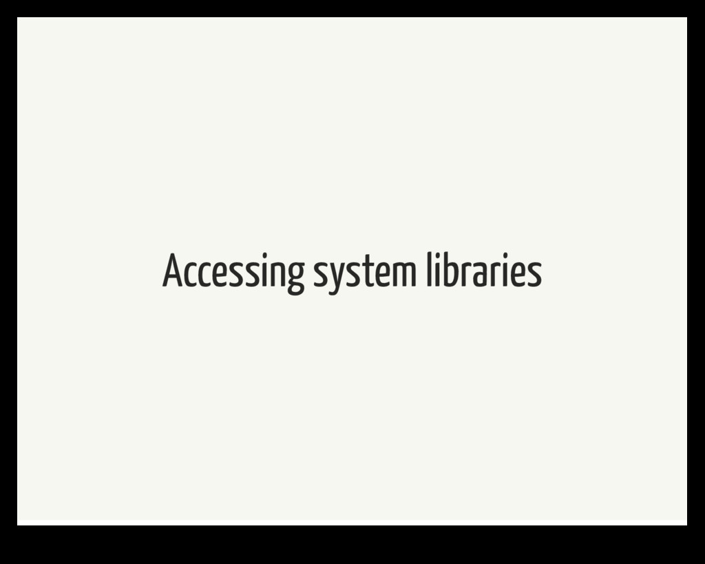 Accessing system libraries