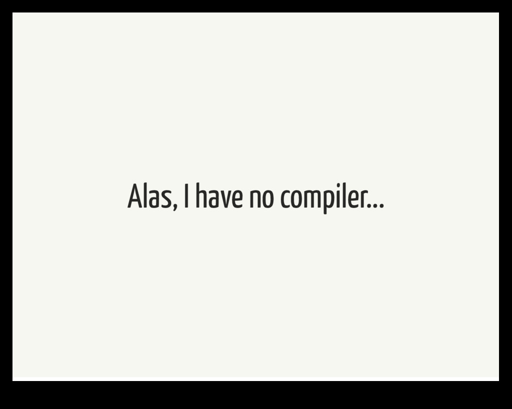 Alas, I have no compiler...