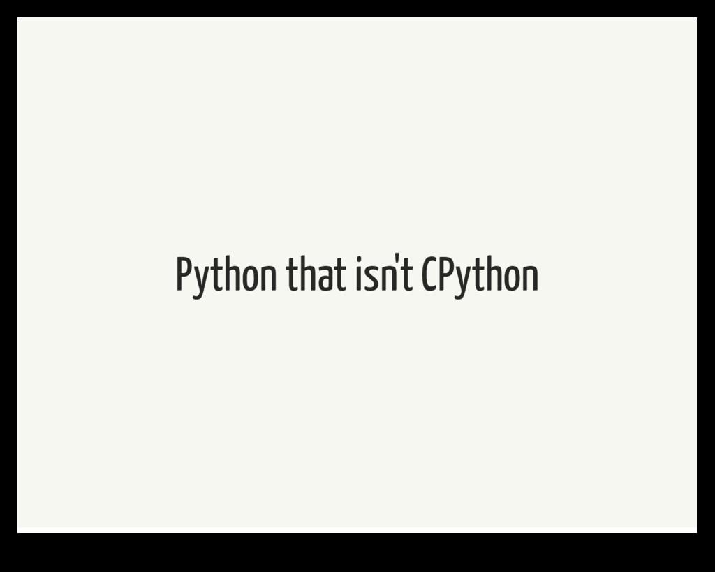Python that isn't CPython
