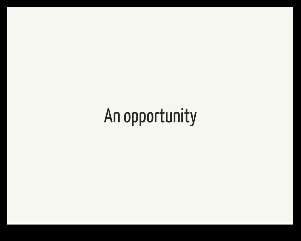 An opportunity