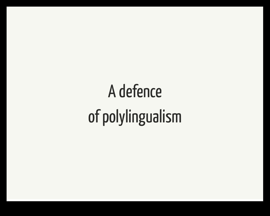 A defence of polylingualism