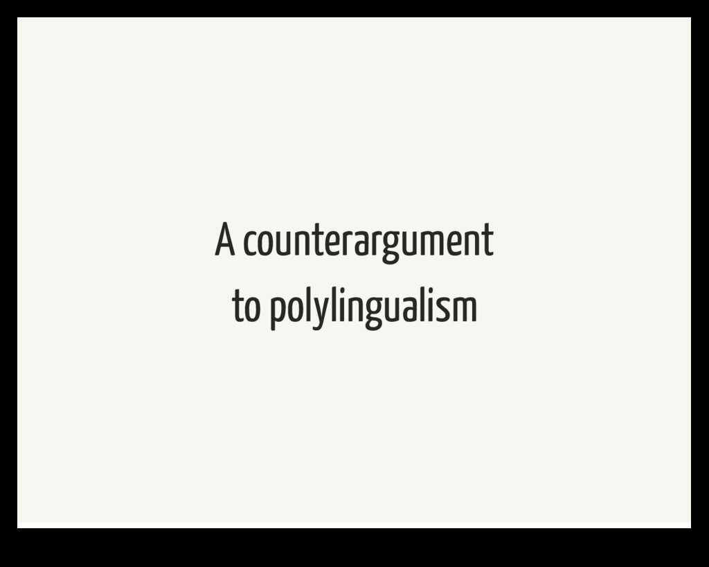 A counterargument to polylingualism