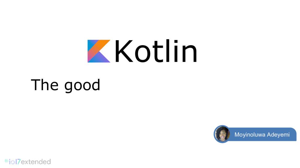 Kotlin The good Moyinoluwa Adeyemi