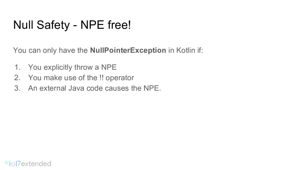 Null Safety - NPE free! You can only have the N...