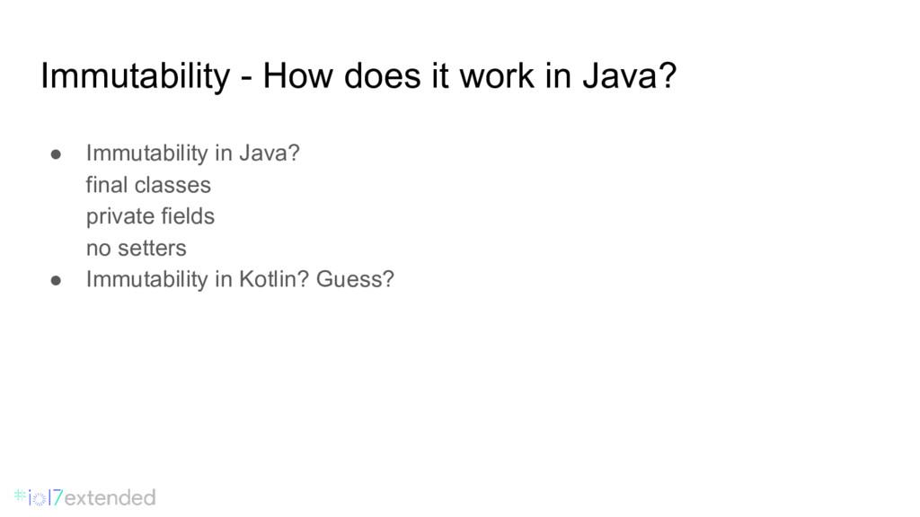 Immutability - How does it work in Java? ● Immu...