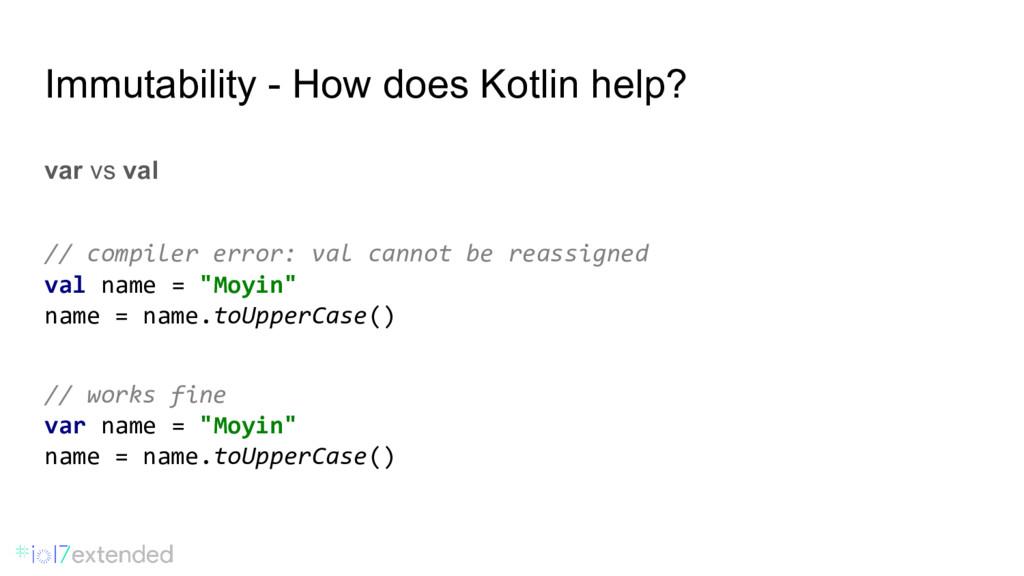 Immutability - How does Kotlin help? var vs val...