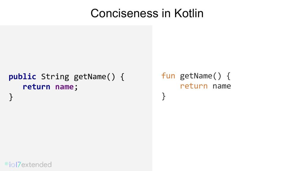 // Java fun getName() { return name } Concisene...