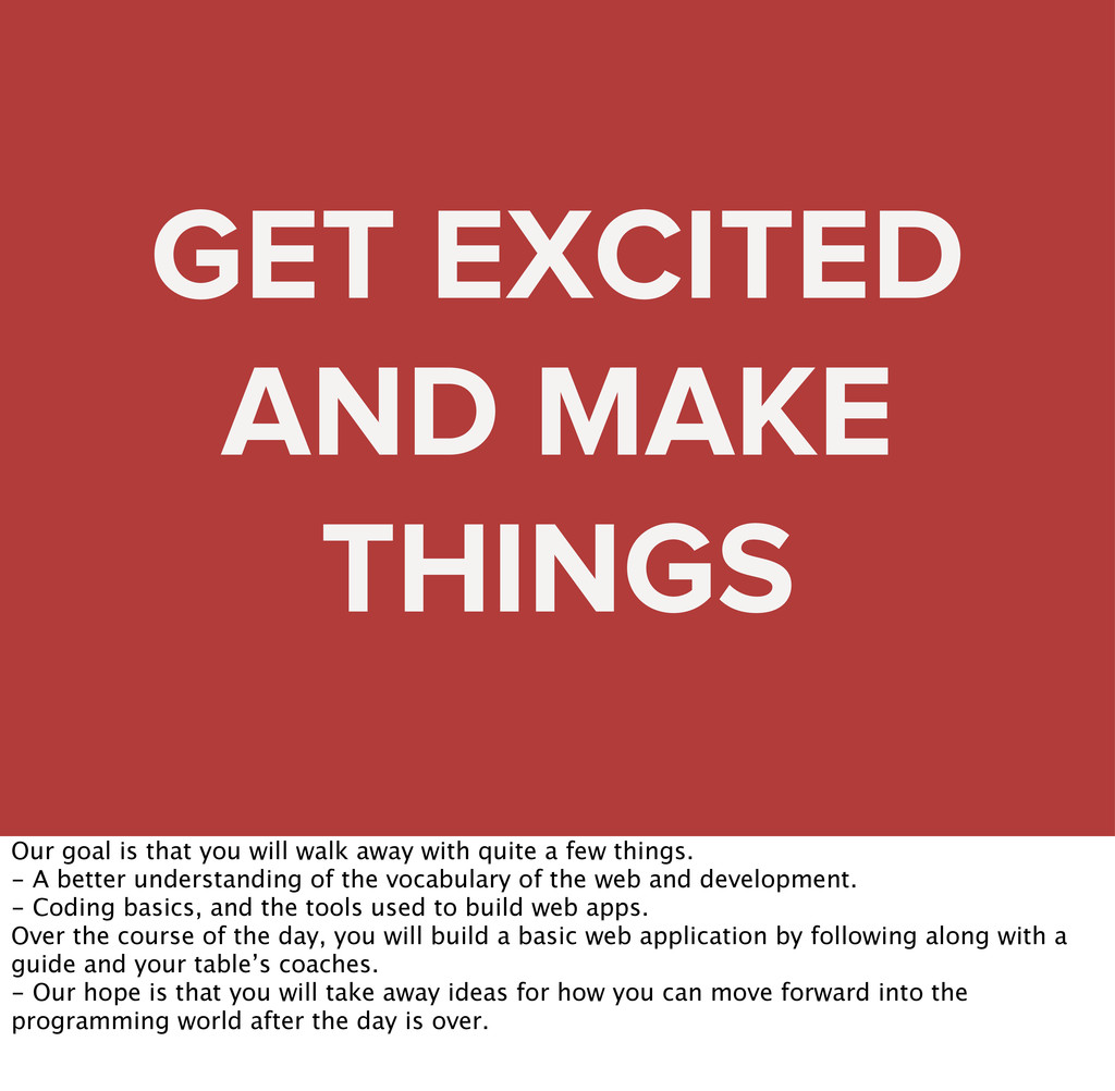 GET EXCITED AND MAKE THINGS Our goal is that yo...
