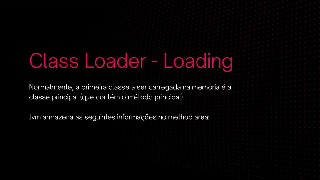 Class Loader - Loading Normalmente, a primeira ...