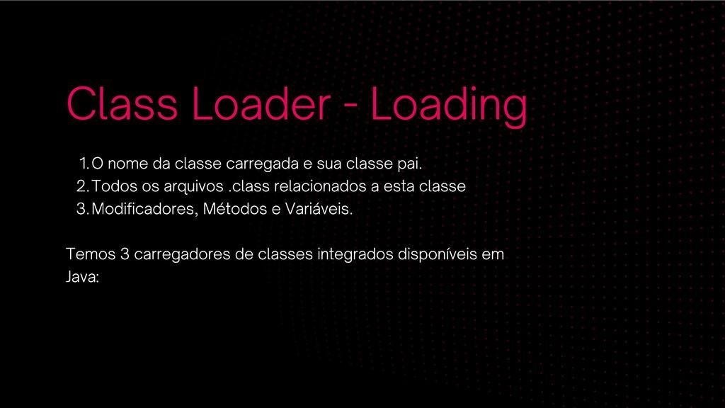 Class Loader - Loading O nome da classe carrega...