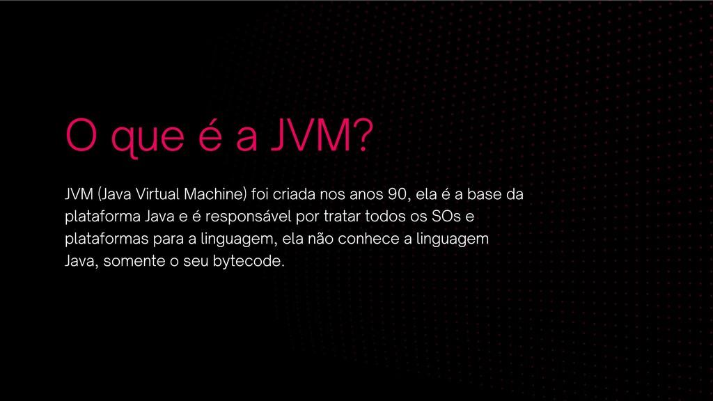 O que é a JVM? JVM (Java Virtual Machine) foi c...