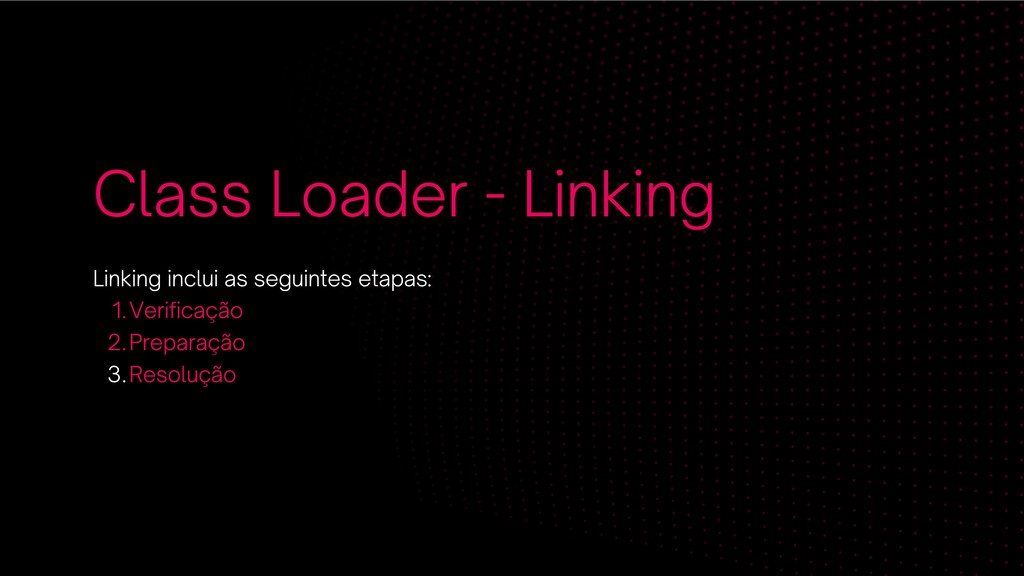 Class Loader - Linking Verificação Preparação R...