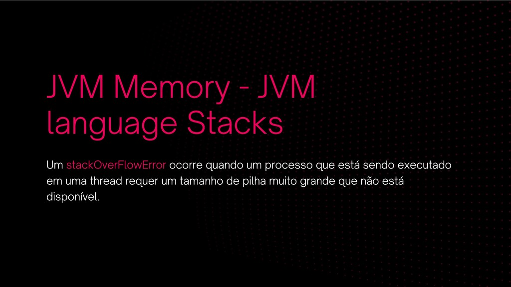 JVM Memory - JVM language Stacks Um stackOverFl...