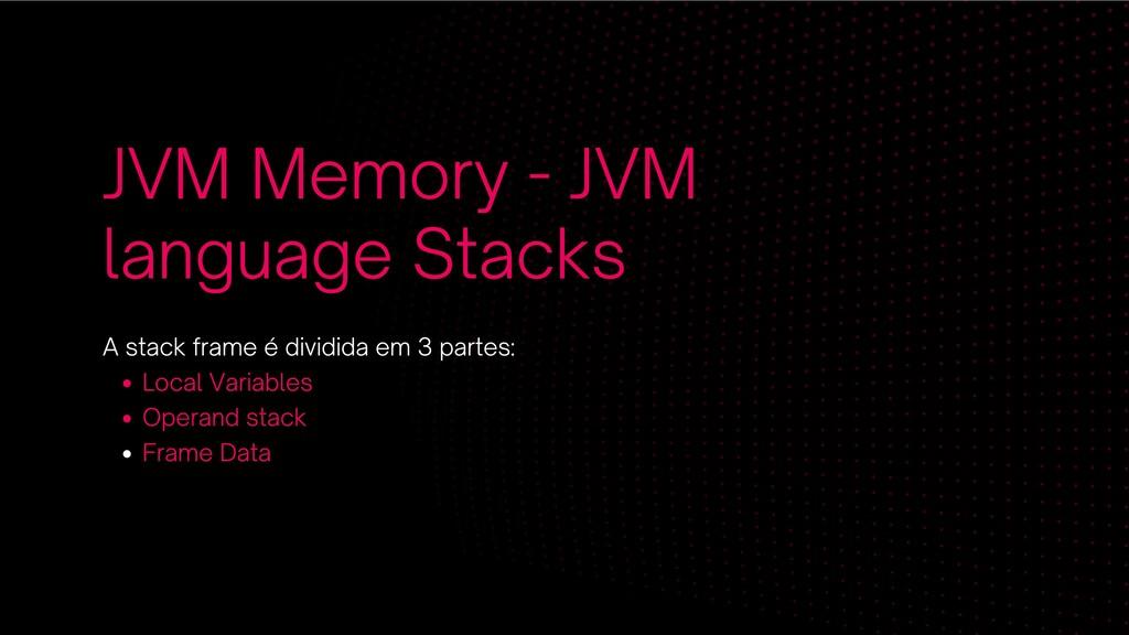 JVM Memory - JVM language Stacks Local Variable...