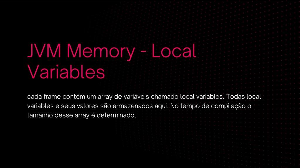 JVM Memory - Local Variables cada frame contém ...